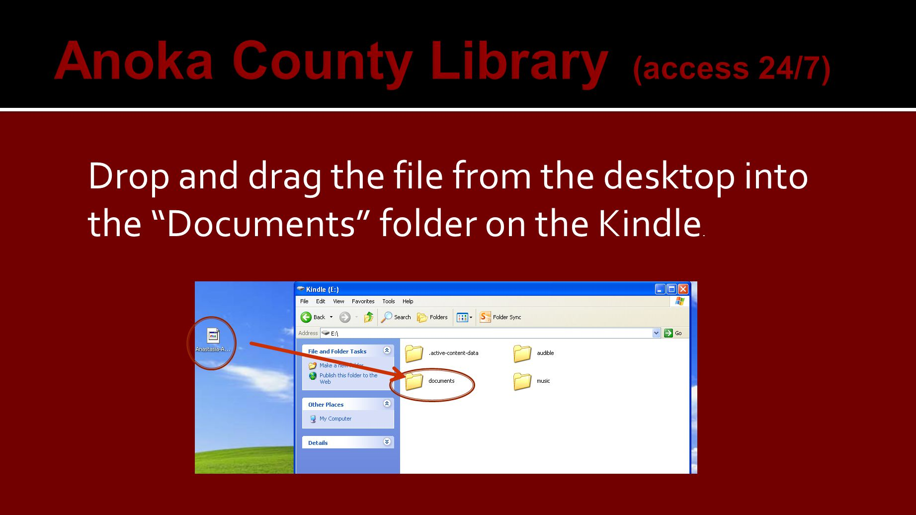 Drop and drag the file from the desktop into the Documents folder on the Kindle.