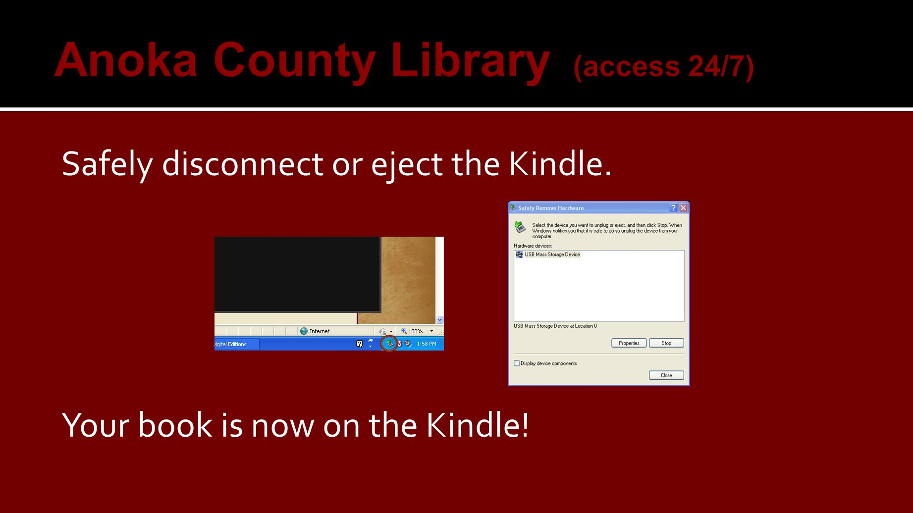 Safely disconnect or eject the Kindle. Your book is now on the Kindle!