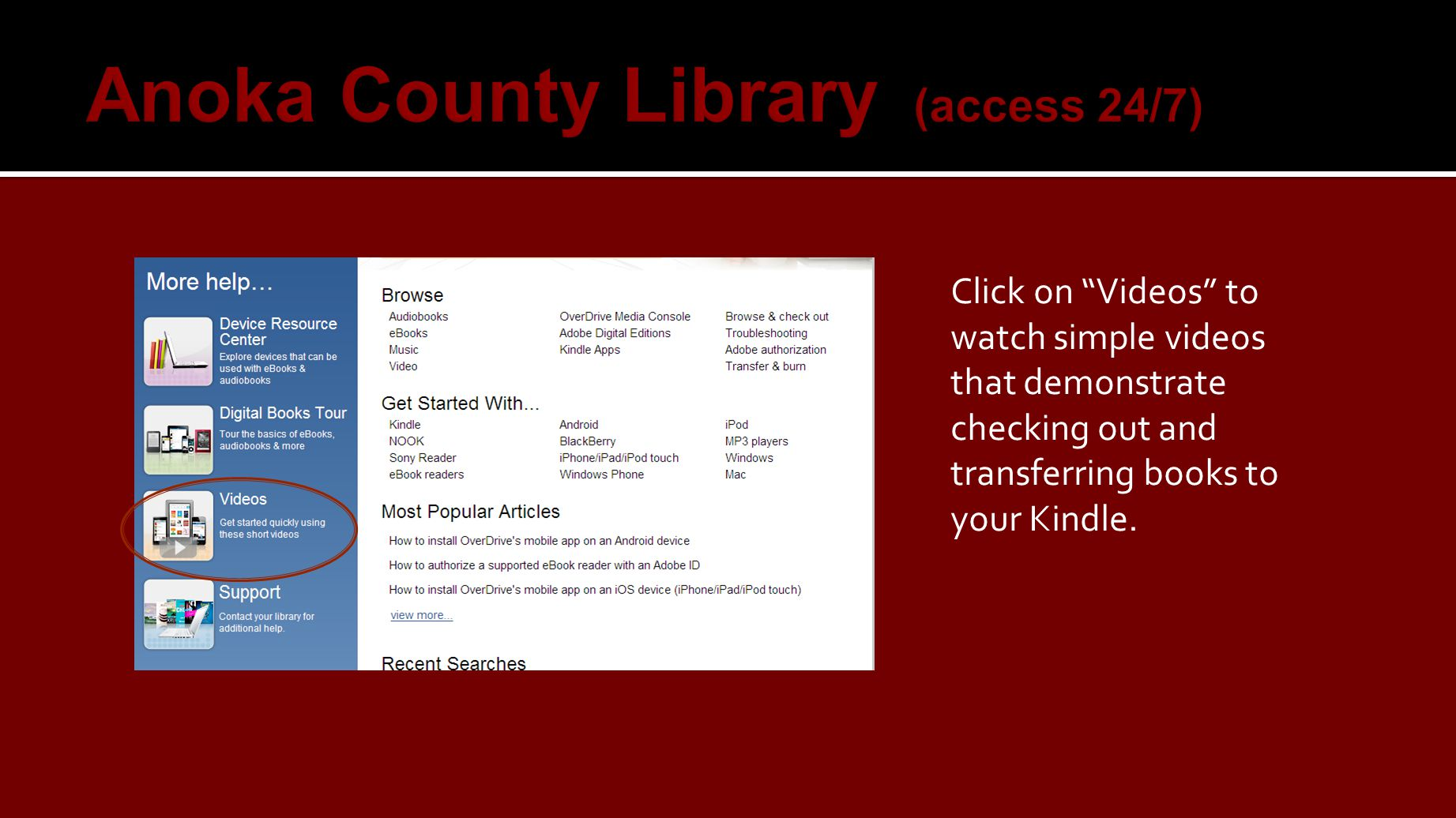 Click on Videos to watch simple videos that demonstrate checking out and transferring books to your Kindle.