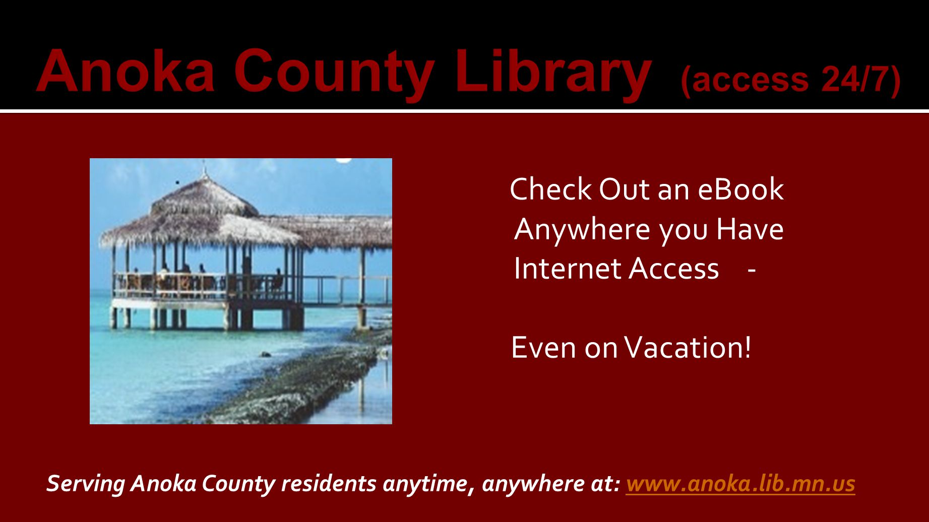 Check Out an eBook Anywhere you Have Internet Access - Even on Vacation.