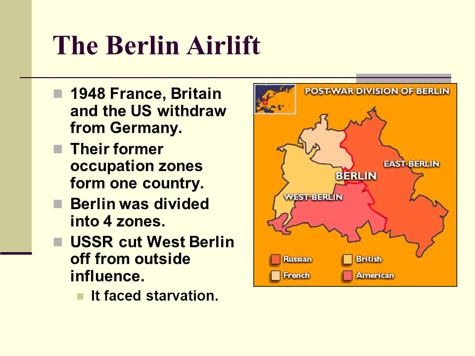 The Berlin Airlift Continued… From June 1948 – May 1949 Allied planes took off and landed every three minutes in West Berlin.