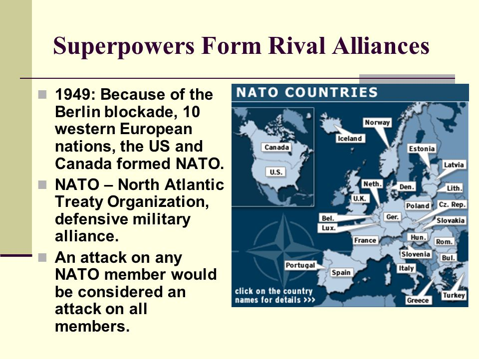Superpowers Form Rival Alliances Continued… 1955: USSR responds by forming the Warsaw Pact.