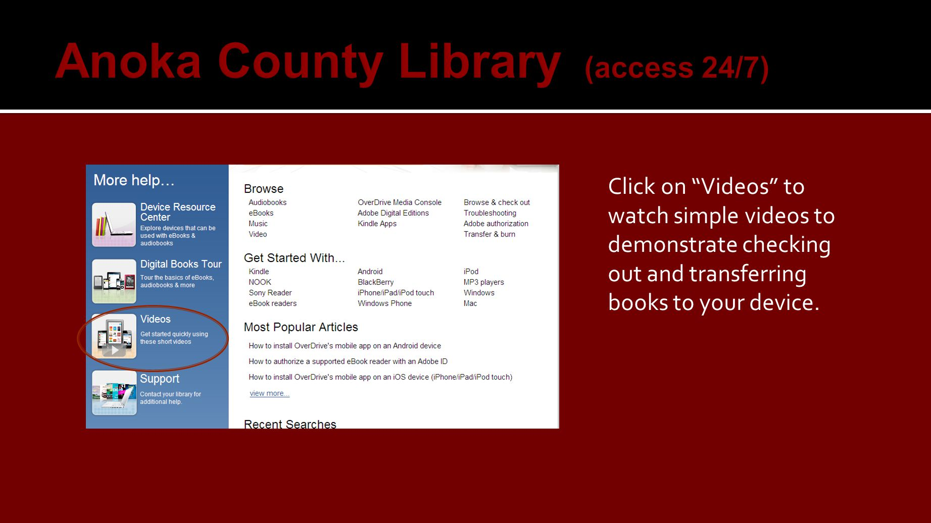 Click on Videos to watch simple videos to demonstrate checking out and transferring books to your device.