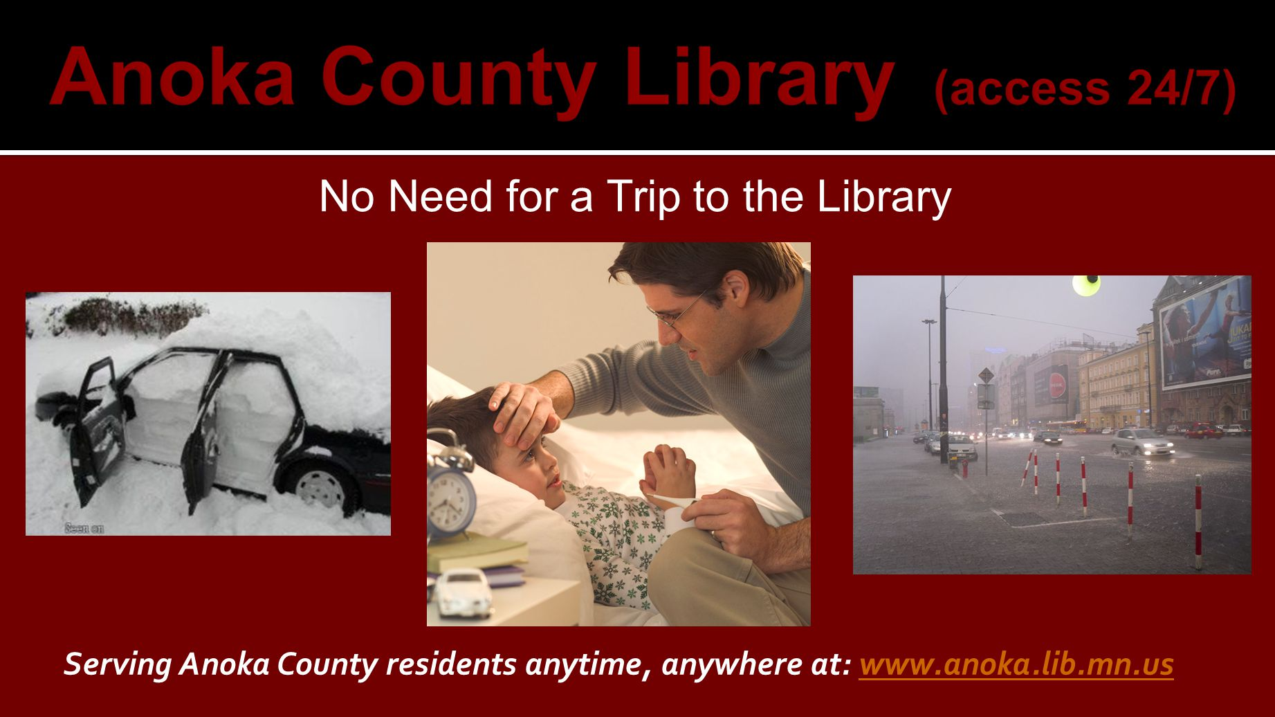 No Need for a Trip to the Library Serving Anoka County residents anytime, anywhere at: www.anoka.lib.mn.uswww.anoka.lib.mn.us
