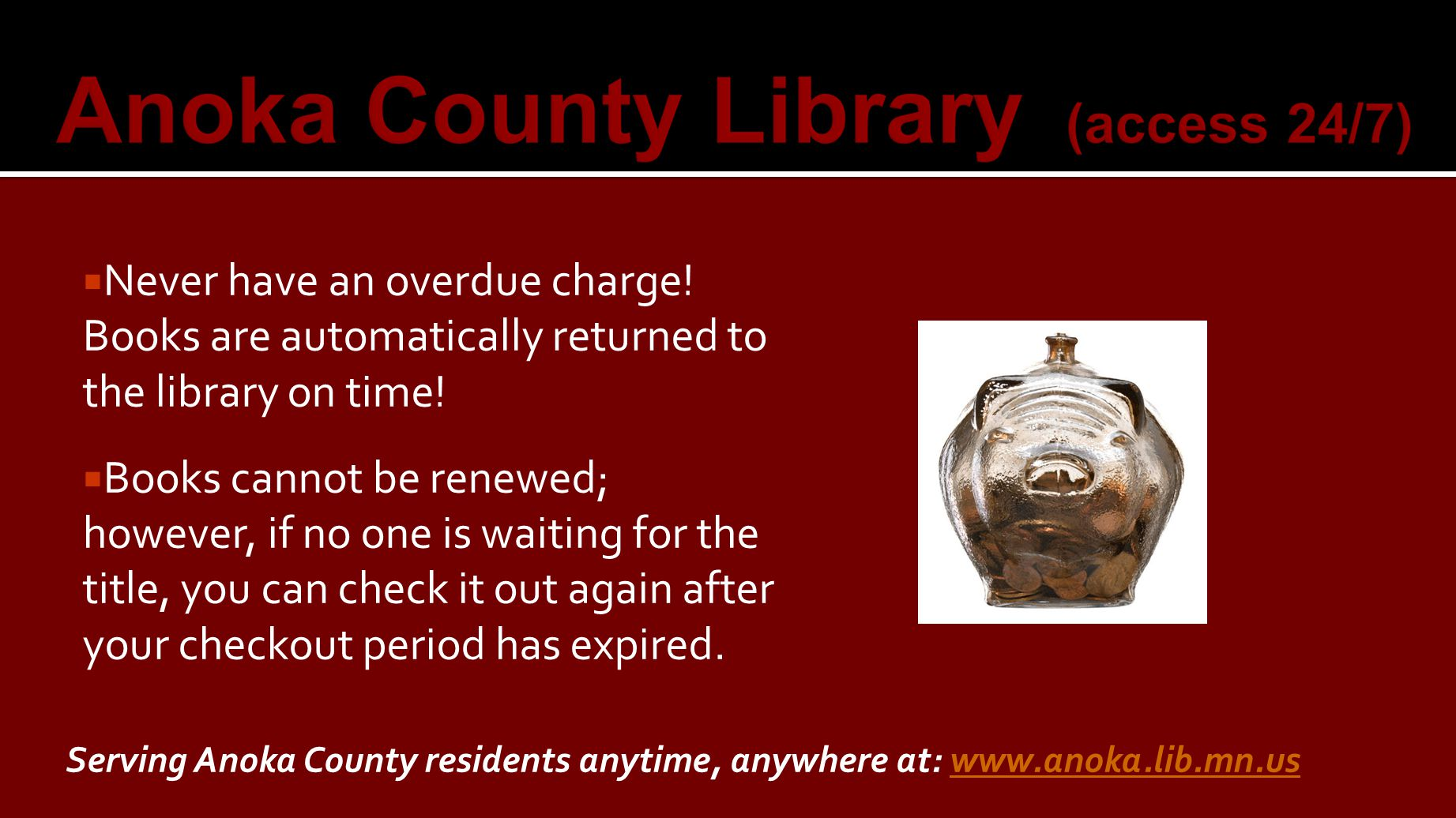  Never have an overdue charge. Books are automatically returned to the library on time.