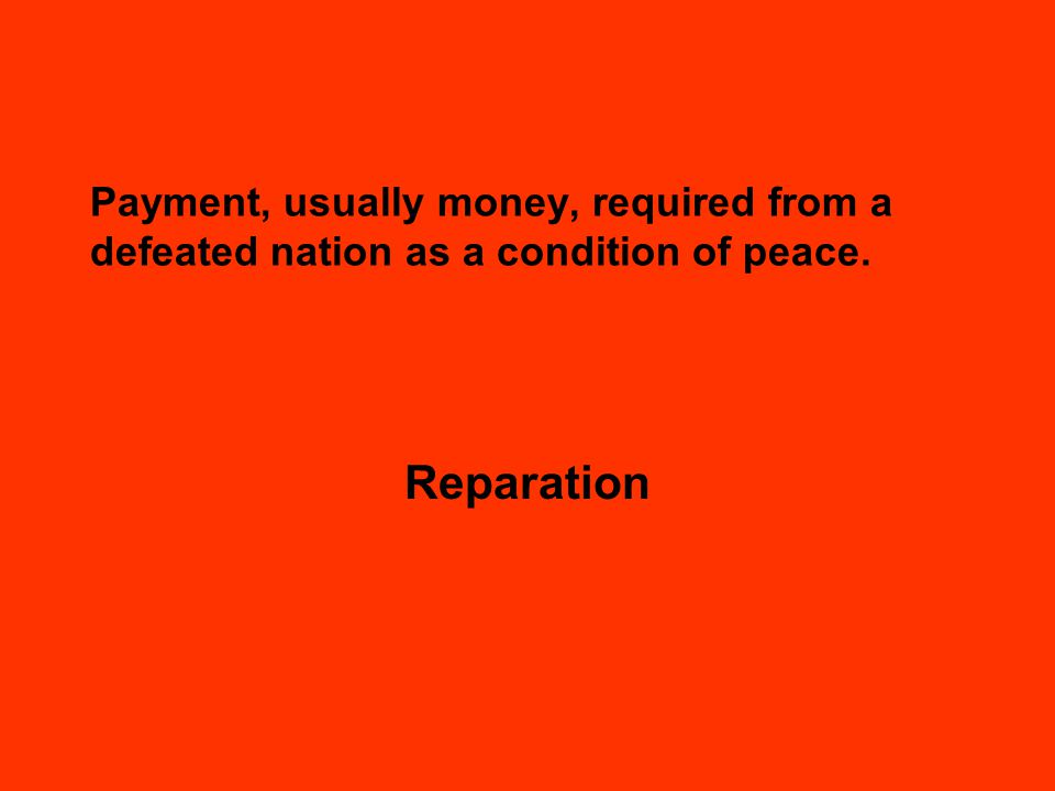 Payment, usually money, required from a defeated nation as a condition of peace. Reparation