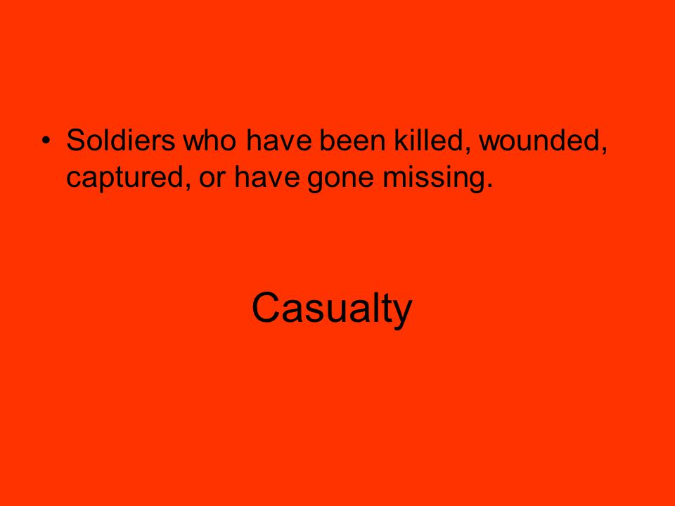 Casualty Soldiers who have been killed, wounded, captured, or have gone missing.
