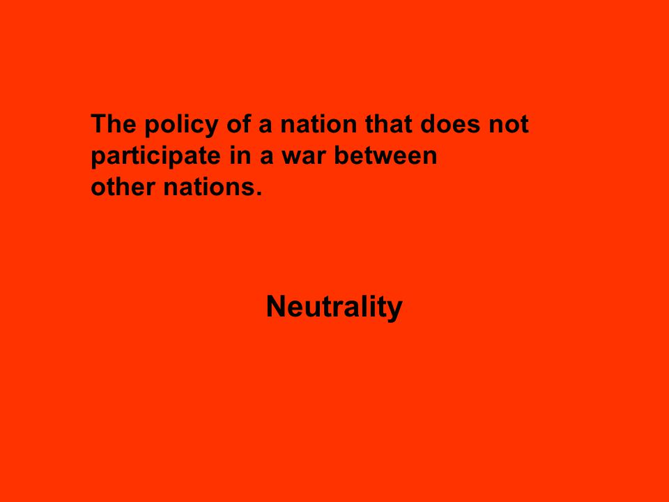 The policy of a nation that does not participate in a war between other nations. Neutrality