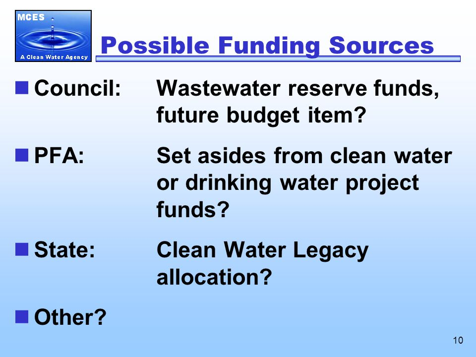 10 Possible Funding Sources Council: Wastewater reserve funds, future budget item.