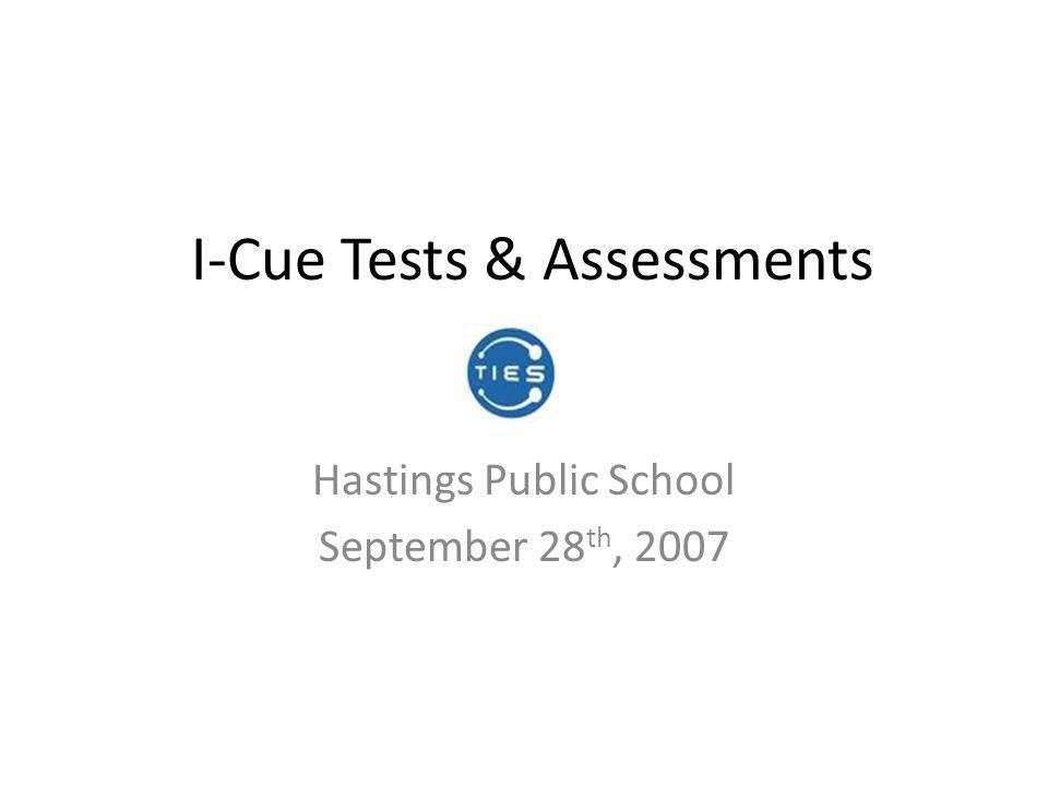 I-Cue Tests & Assessments Hastings Public School September 28 th, 2007
