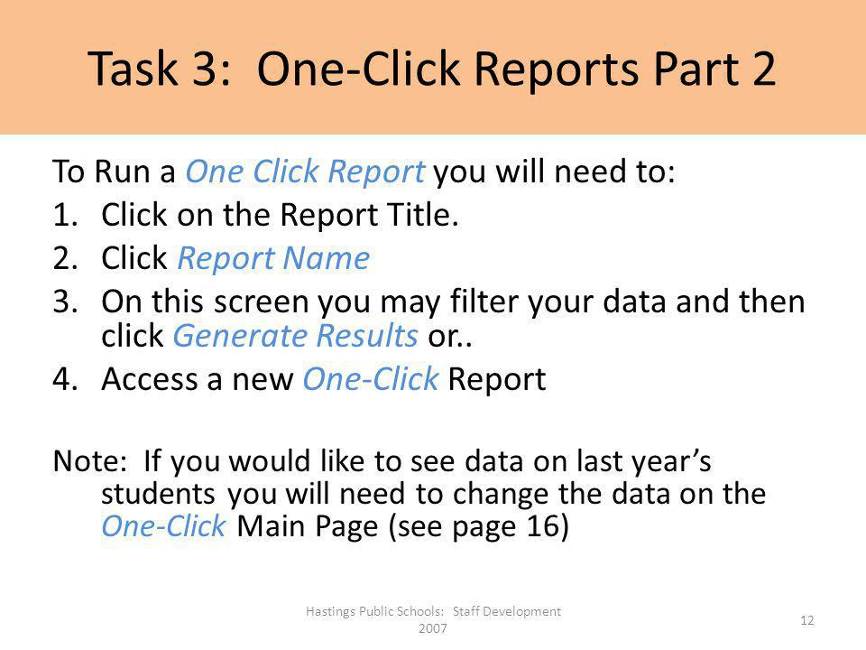 Task 3: One-Click Reports Part 2 To Run a One Click Report you will need to: 1.Click on the Report Title. 2.Click Report Name 3.On this screen you may