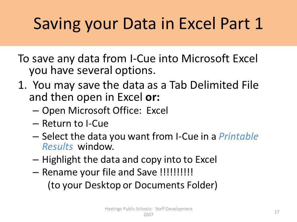 Saving your Data in Excel Part 1 To save any data from I-Cue into Microsoft Excel you have several options. 1. You may save the data as a Tab Delimite