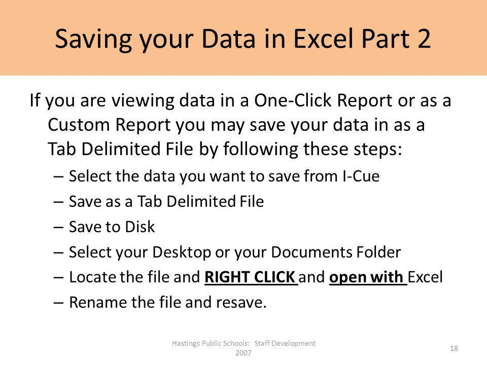 Saving your Data in Excel Part 2 If you are viewing data in a One-Click Report or as a Custom Report you may save your data in as a Tab Delimited File