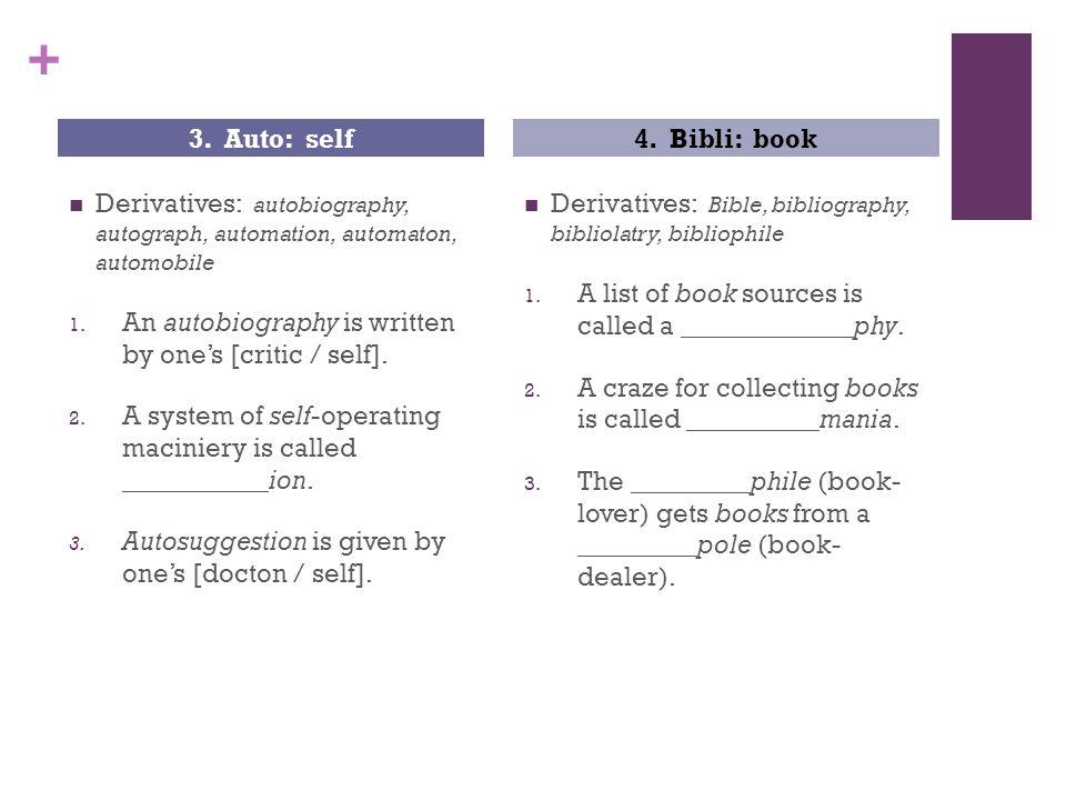 + Derivatives: autobiography, autograph, automation, automaton, automobile 1.