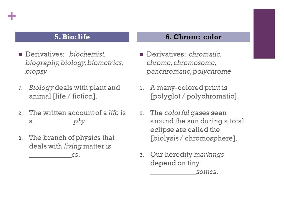 + Derivatives: biochemist, biography, biology, biometrics, biopsy 1.