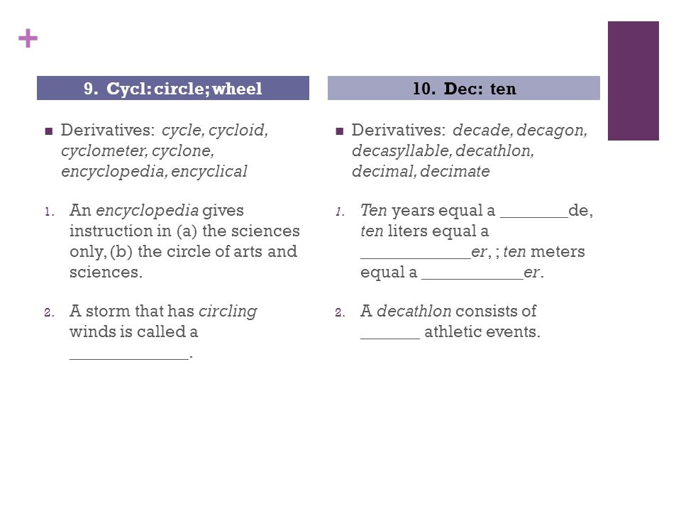 + Derivatives: cycle, cycloid, cyclometer, cyclone, encyclopedia, encyclical 1. An encyclopedia gives instruction in (a) the sciences only, (b) the ci