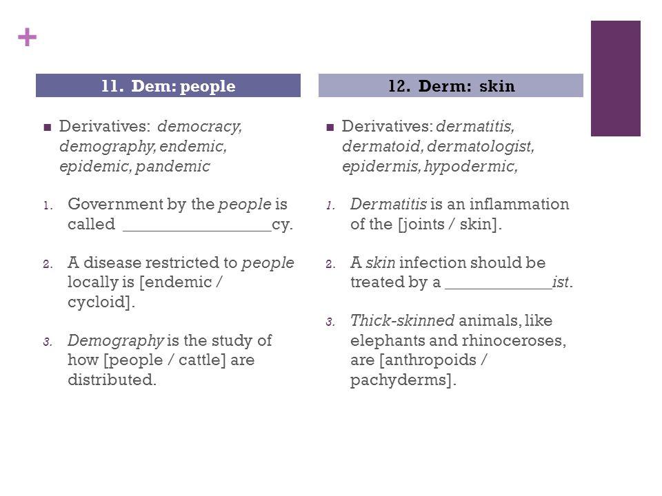 + Derivatives: democracy, demography, endemic, epidemic, pandemic 1.