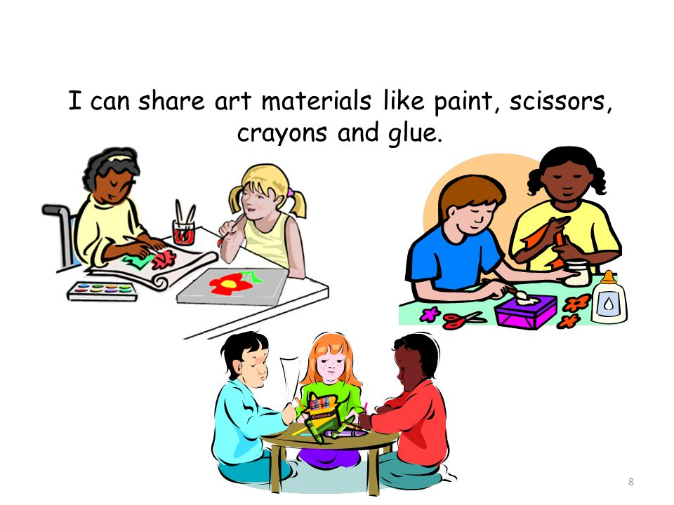 I can share art materials like paint, scissors, crayons and glue. 8