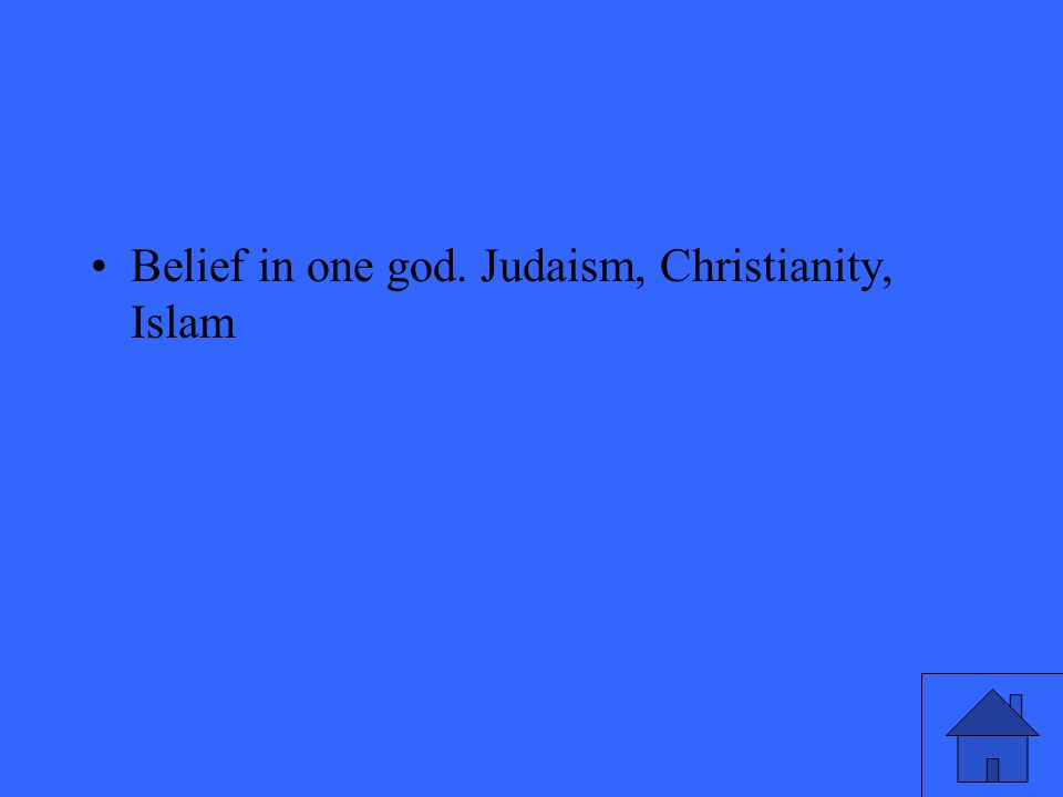 Belief in one god. Judaism, Christianity, Islam