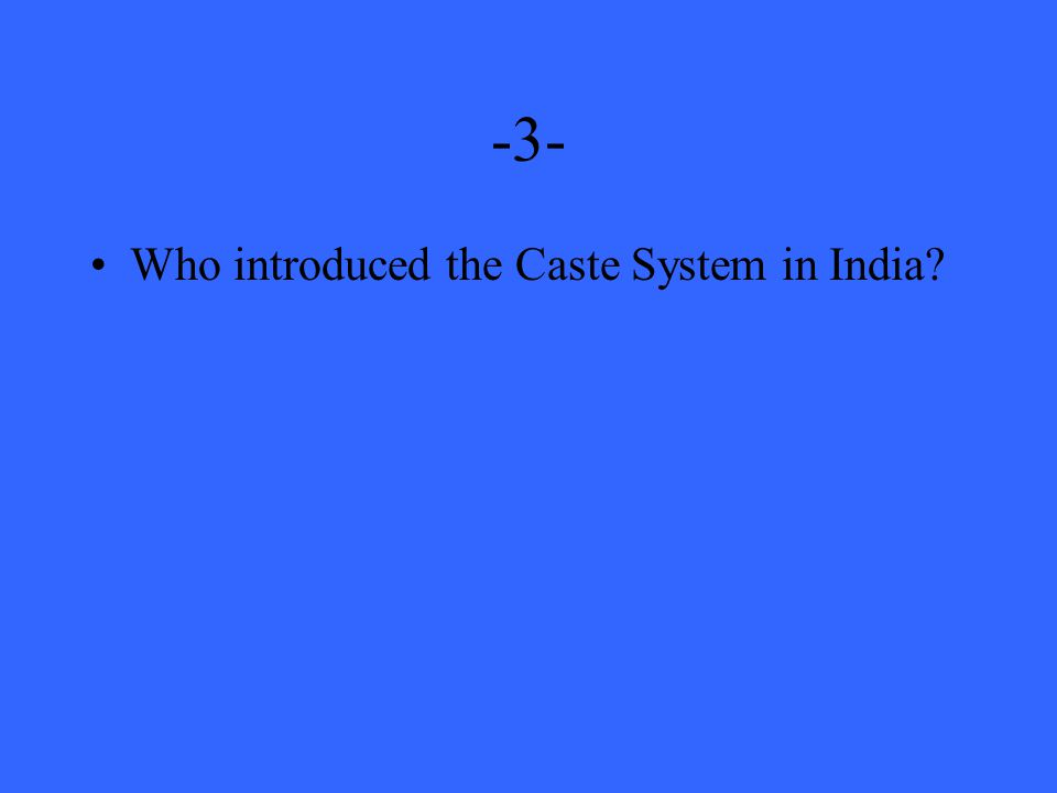 -3- Who introduced the Caste System in India