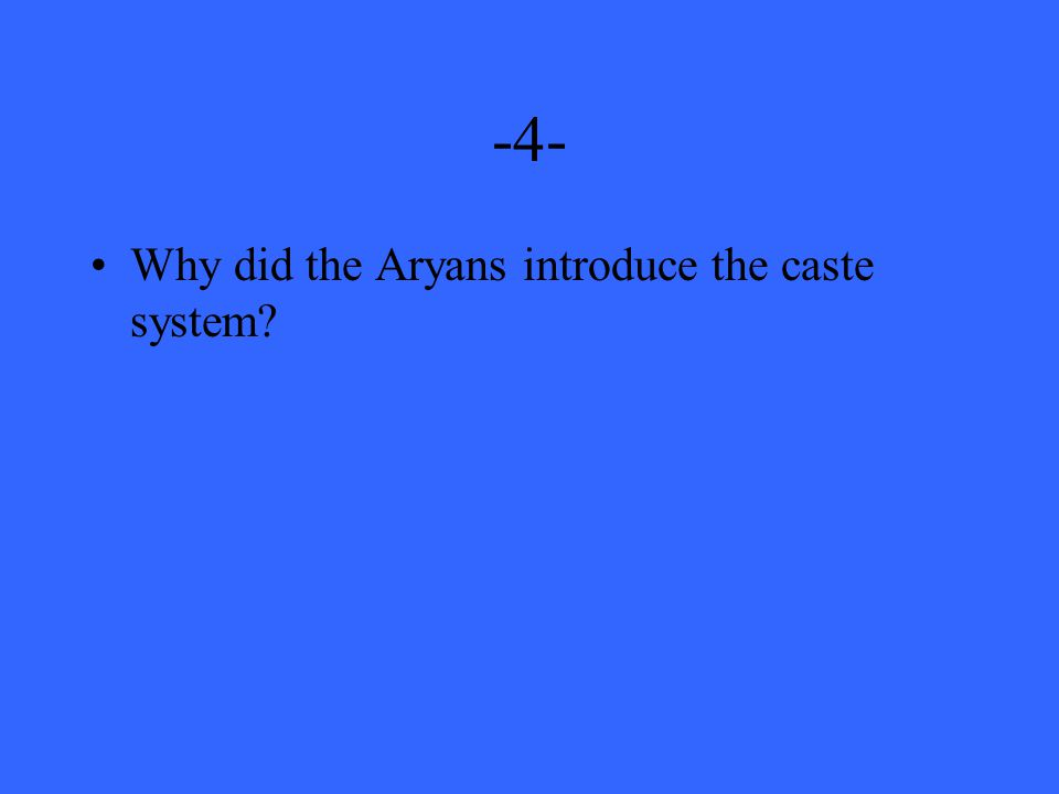 -4- Why did the Aryans introduce the caste system?