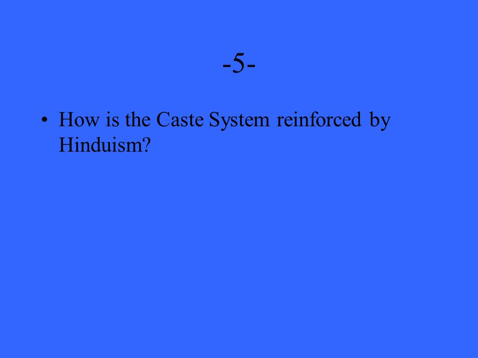 -5- How is the Caste System reinforced by Hinduism