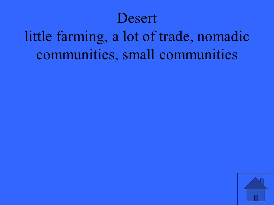 Desert little farming, a lot of trade, nomadic communities, small communities