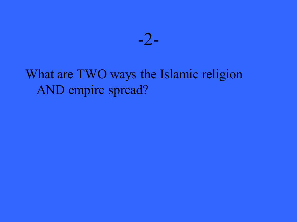 -2- What are TWO ways the Islamic religion AND empire spread