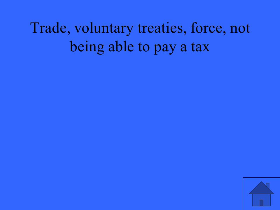 Trade, voluntary treaties, force, not being able to pay a tax