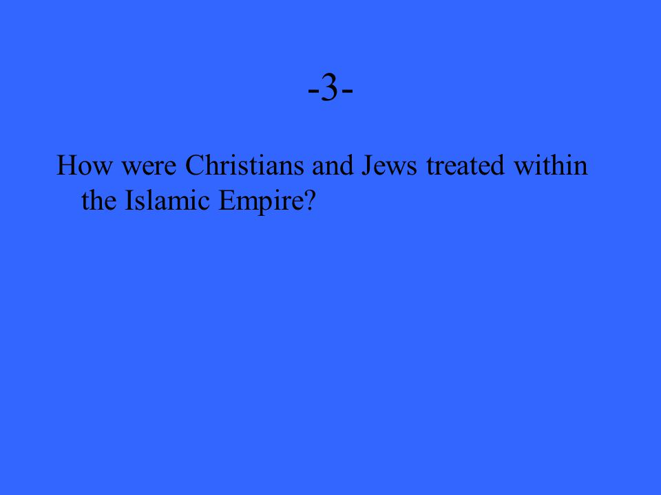-3- How were Christians and Jews treated within the Islamic Empire?