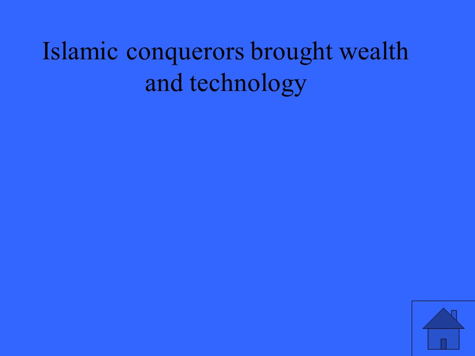 Islamic conquerors brought wealth and technology