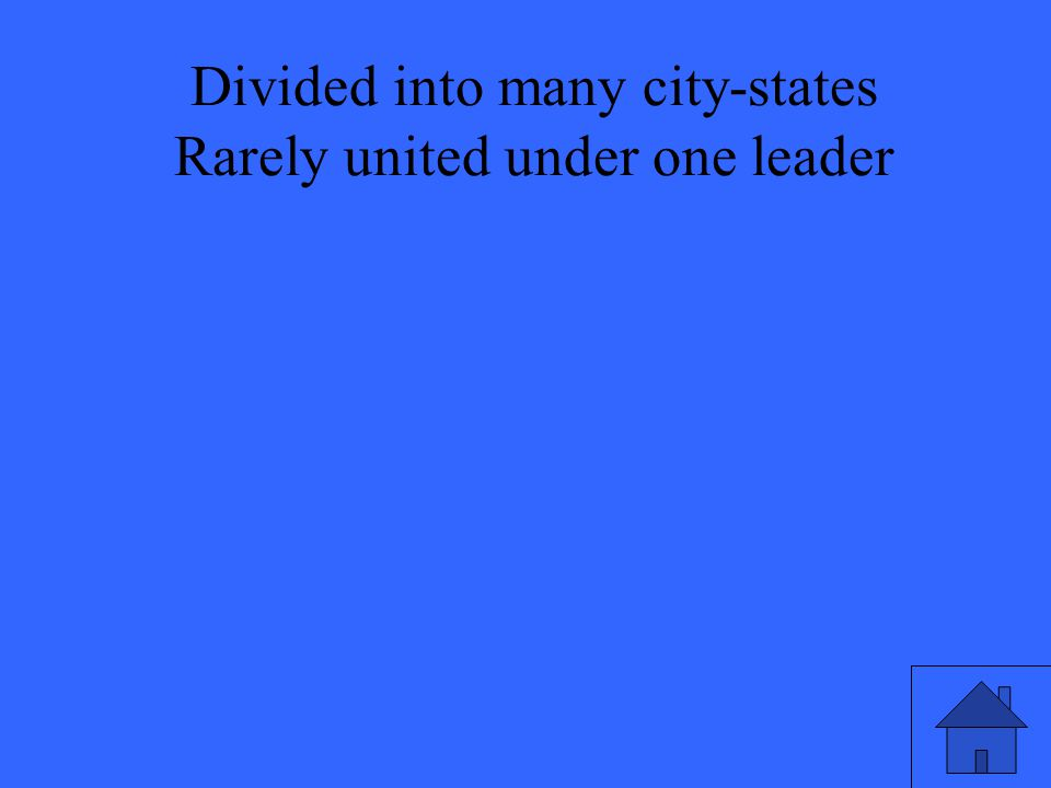 Divided into many city-states Rarely united under one leader