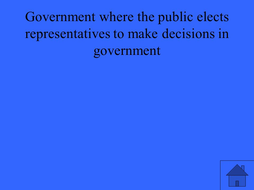Government where the public elects representatives to make decisions in government