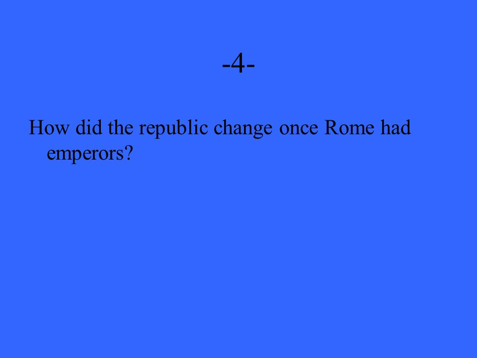 -4- How did the republic change once Rome had emperors