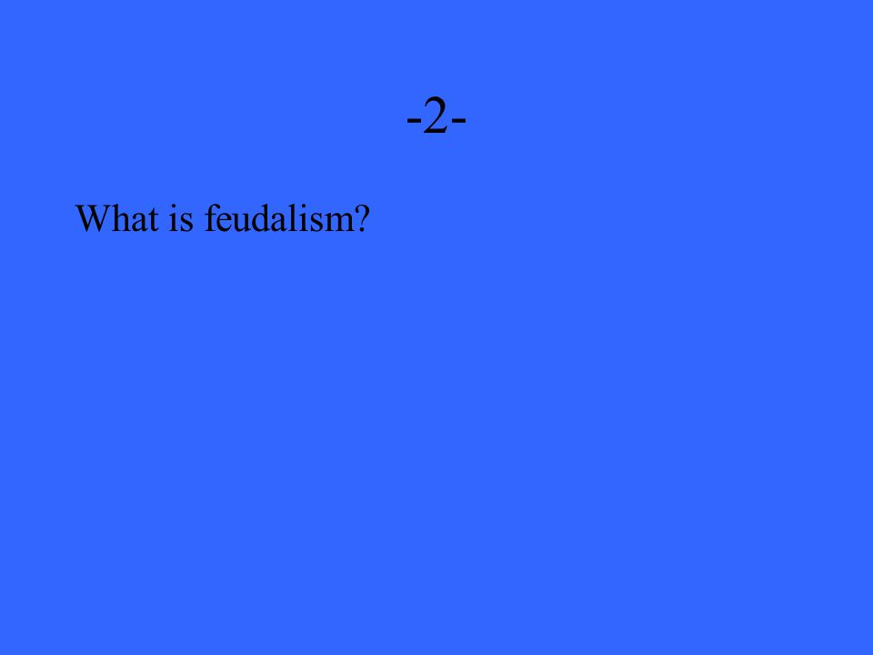 -2- What is feudalism?