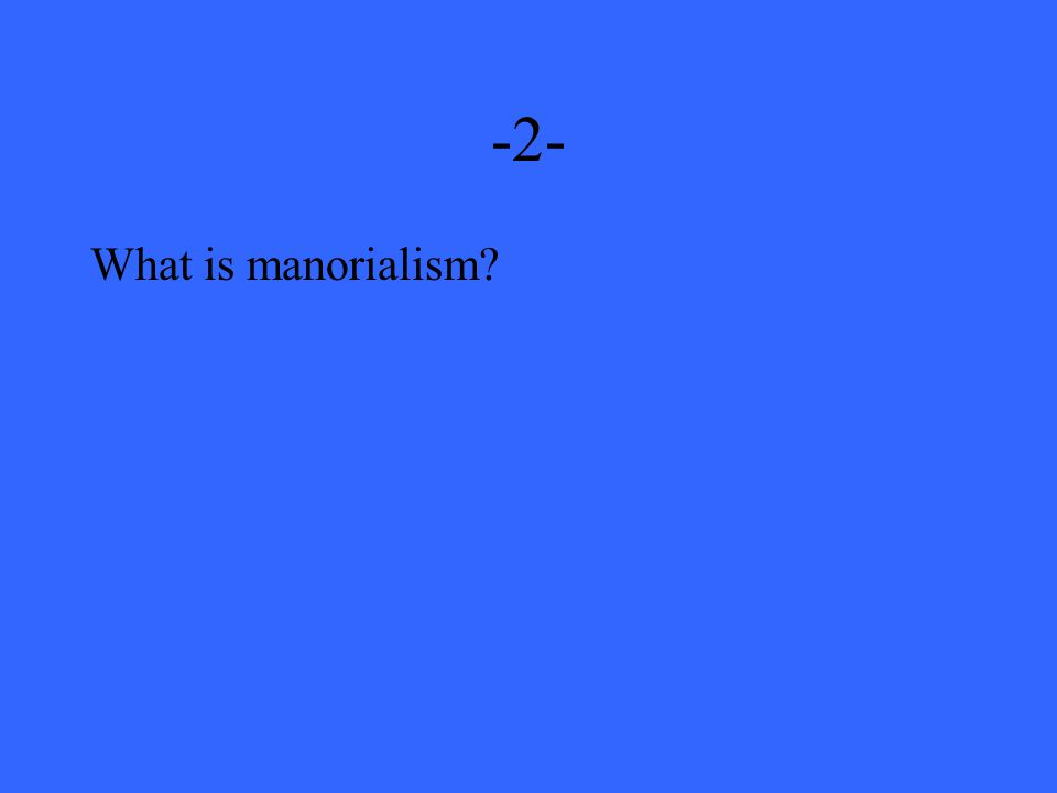 -2- What is manorialism