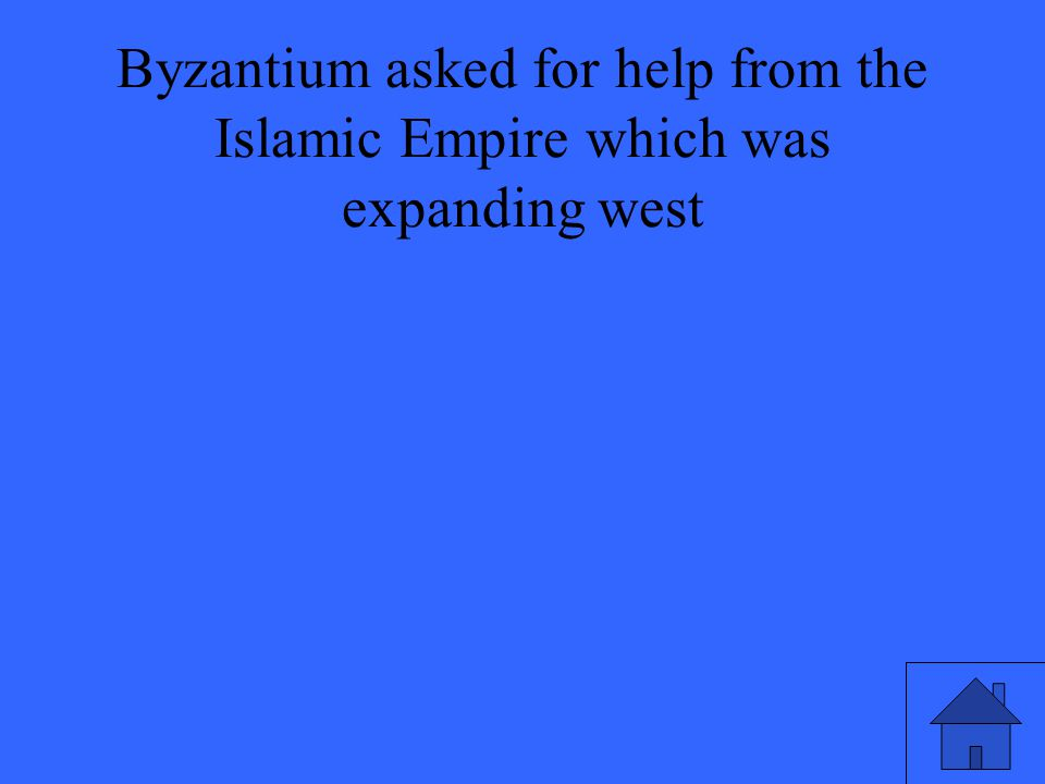 Byzantium asked for help from the Islamic Empire which was expanding west