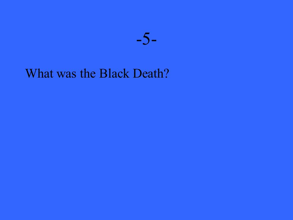 -5- What was the Black Death?