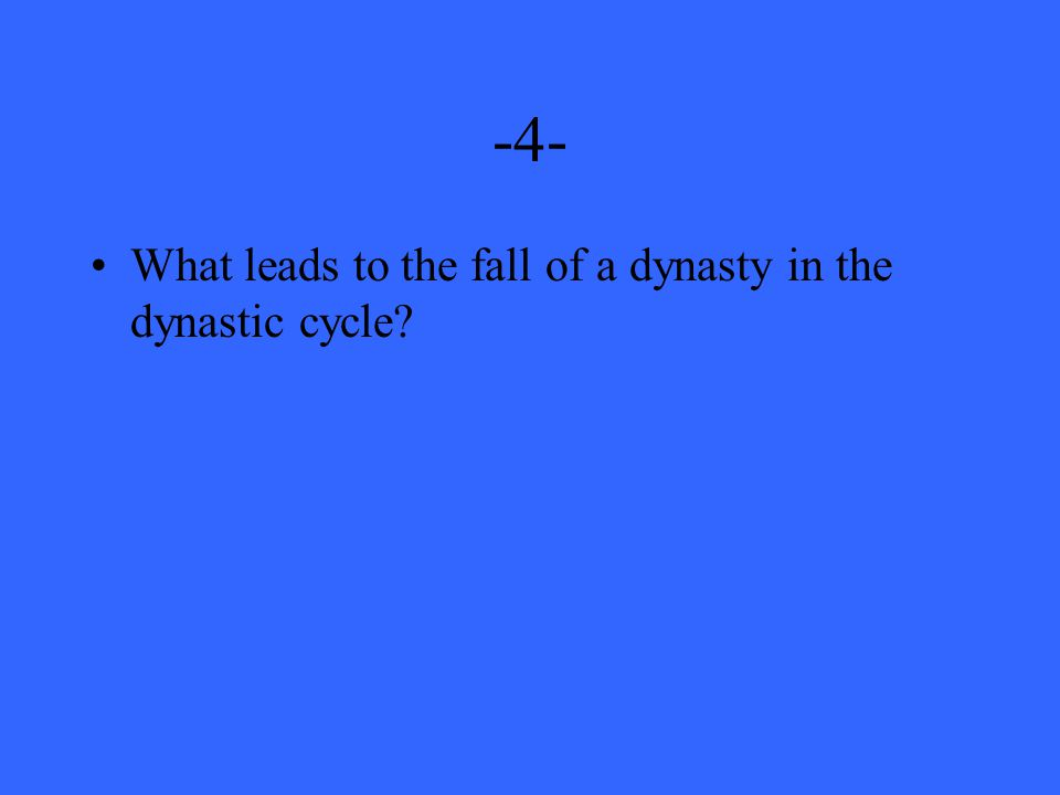 -4- What leads to the fall of a dynasty in the dynastic cycle