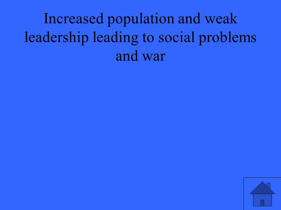 Increased population and weak leadership leading to social problems and war