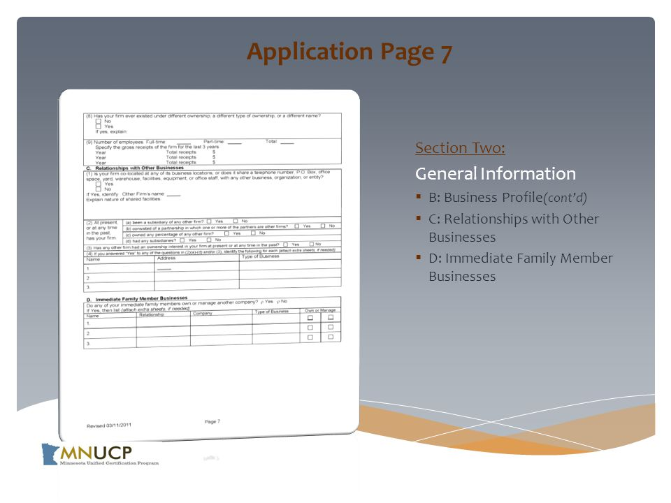 Application Page 7 Section Two: General Information  B: Business Profile (cont'd)  C: Relationships with Other Businesses  D: Immediate Family Member Businesses