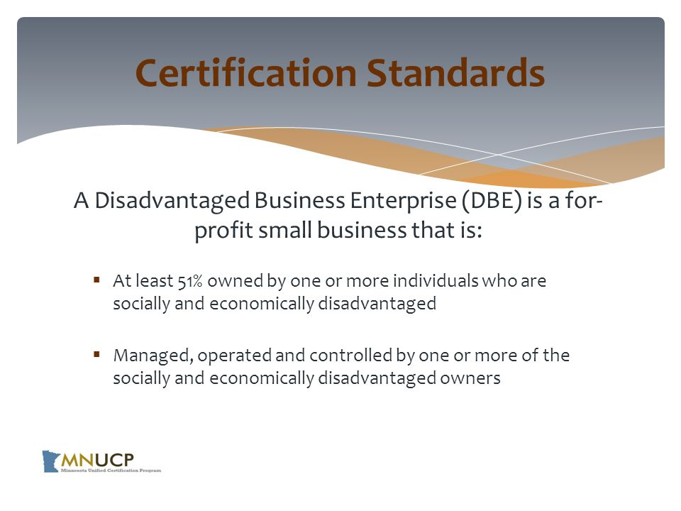 Presumed not acceptable:  Gifts from any non-disadvantaged individual or non-DBE firm who is - Involved in the applicant firm - Involved in same or similar line of business - Engaged in an ongoing business relationship with the applicant firm.
