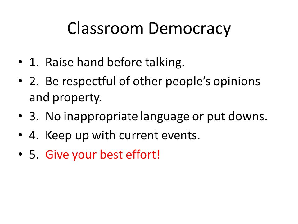 Classroom Democracy 1. Raise hand before talking.