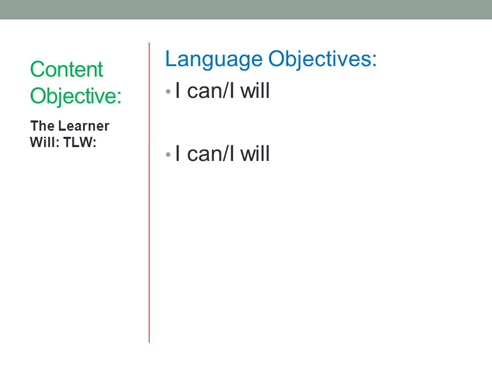 Content Objective: Language Objectives: I can/I will The Learner Will: TLW: