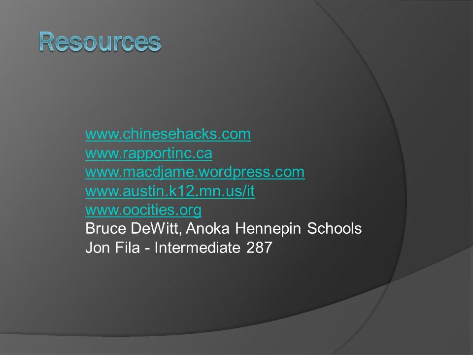 www.chinesehacks.com www.rapportinc.ca www.macdjame.wordpress.com www.austin.k12.mn.us/it www.oocities.org Bruce DeWitt, Anoka Hennepin Schools Jon Fila - Intermediate 287