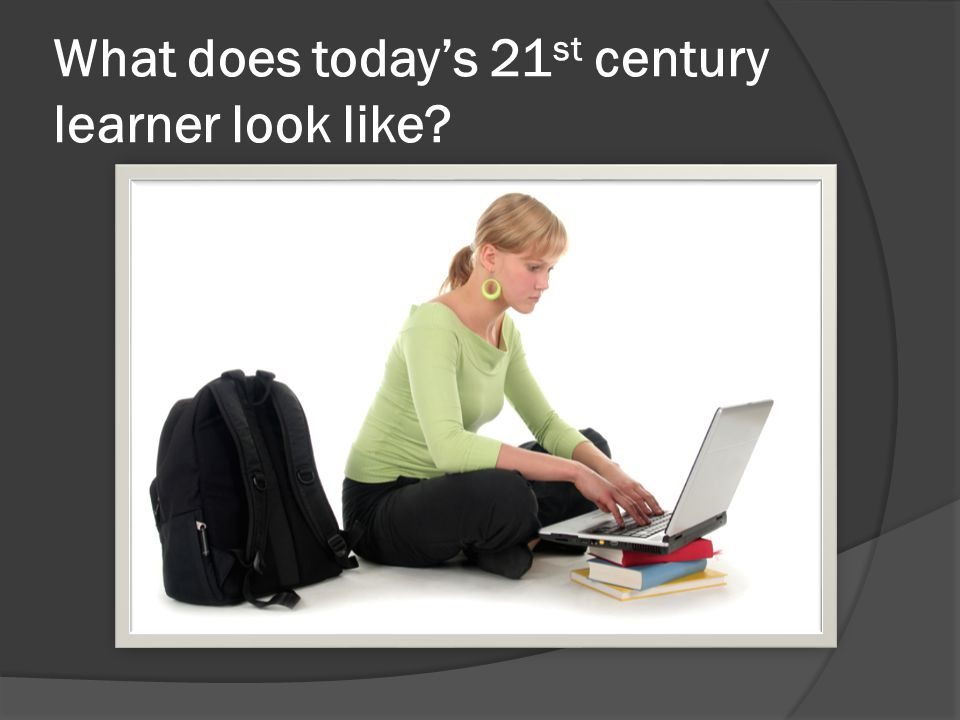 What does today's 21 st century learner look like?