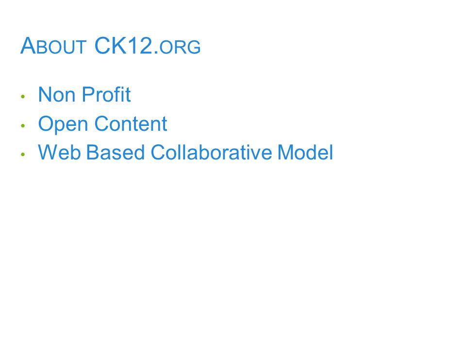 A BOUT CK12. ORG Non Profit Open Content Web Based Collaborative Model
