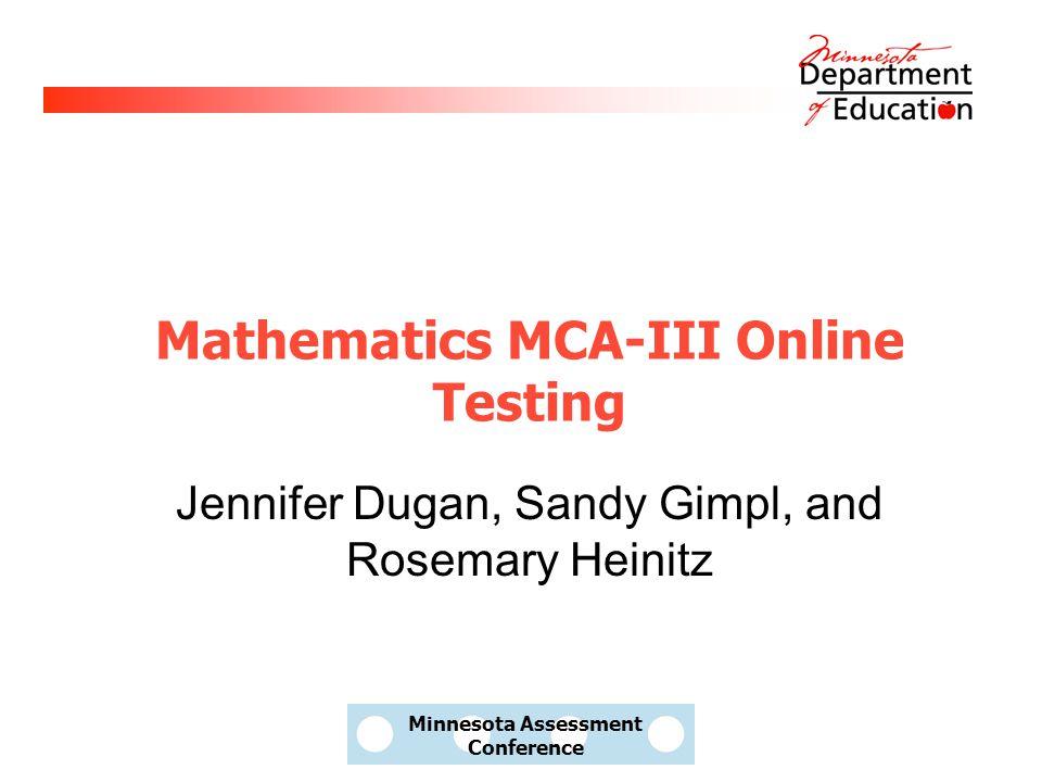 Minnesota Assessment Conference Mathematics MCA-III Online Testing Jennifer Dugan, Sandy Gimpl, and Rosemary Heinitz