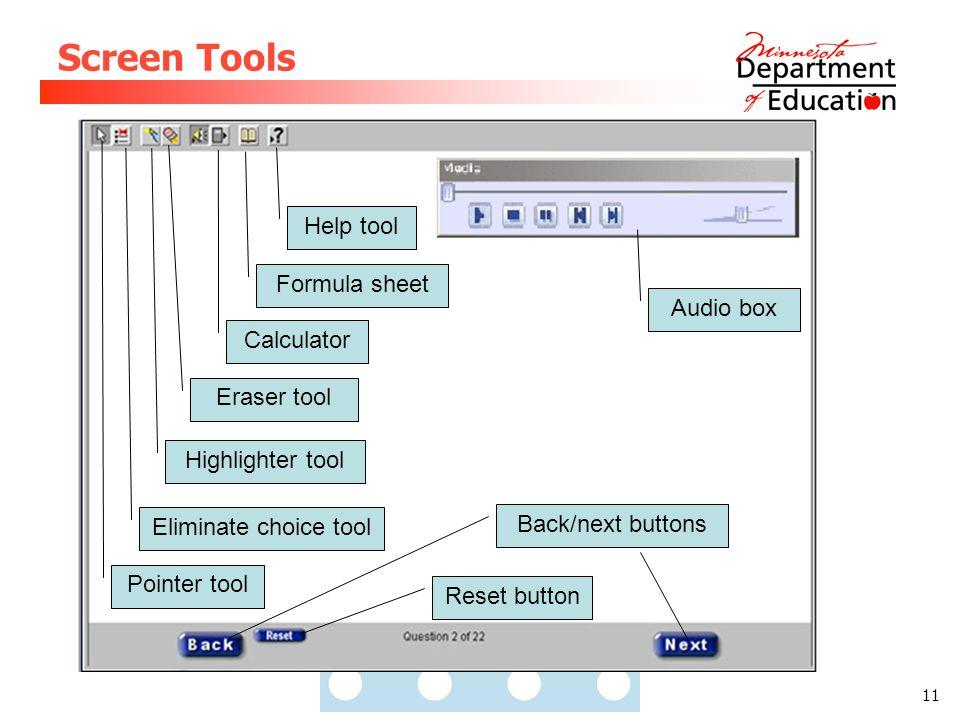 11 Screen Tools Pointer tool Eliminate choice tool Highlighter tool Eraser tool Calculator Formula sheet Help tool Back/next buttons Reset button Audio box
