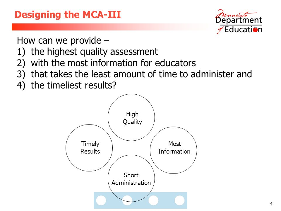 4 Designing the MCA-III How can we provide – 1)the highest quality assessment 2)with the most information for educators 3)that takes the least amount